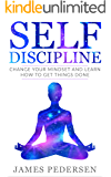 Self Discipline: Change Your Mindset and Learn How to Get Things Done (Mindset,Habits,Self control,Focus,Goals)
