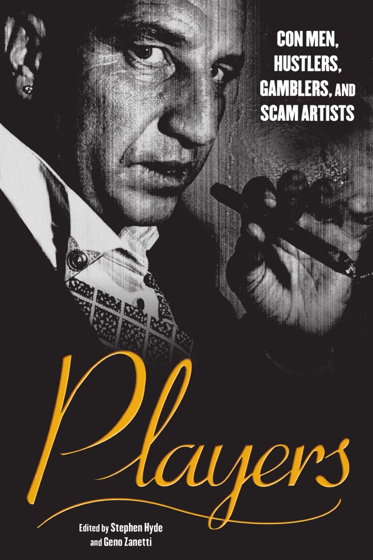 Players Con Men Hustlers Gamblers and Scam Artists Geno Zanetti