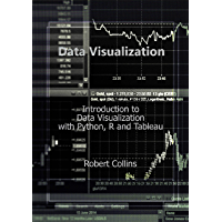 Data Visualization: Introduction to Data Visualization with Python, R and Tableau (English Edition)
