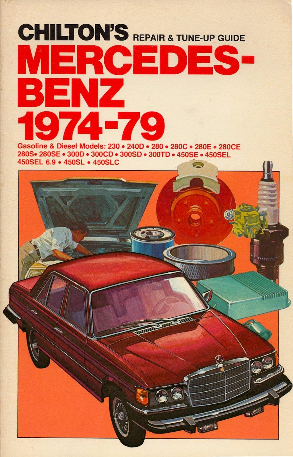 Chilton's repair & tune-up guide, Mercedes-Benz, 1974-79: Gasoline & diesel  models, 230, 240D, 280, 280C, 280E, 280CE, 280S, 280SE, 300D, 300CD, 300SD,  ...