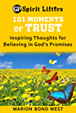 101 Moments of Trust: Inspiring Thoughts for Believing in God's Promises (Guideposts spirit lifters)