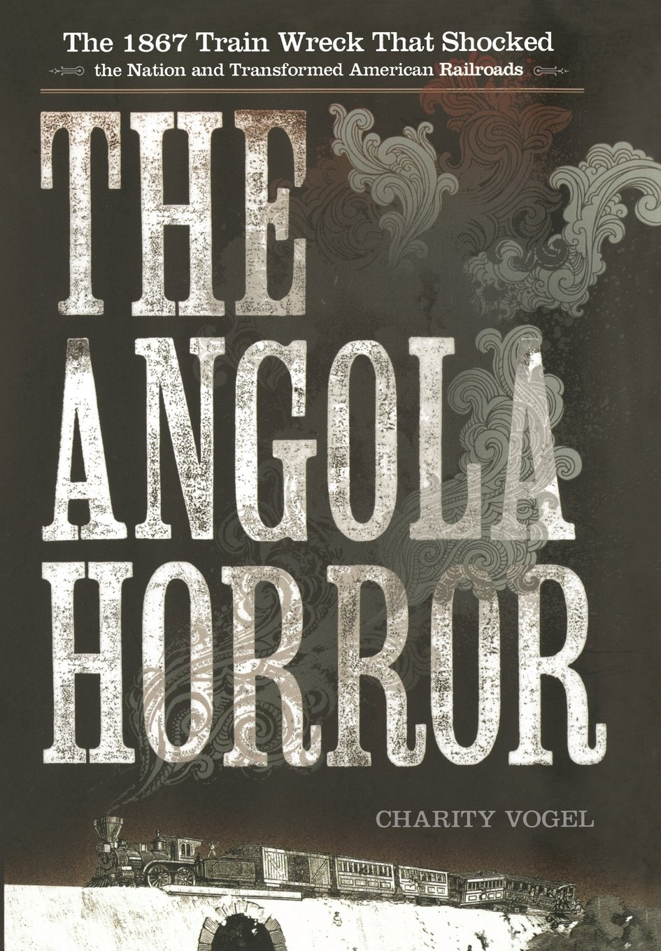 Read Online The Angola Horror: The 1867 Train Wreck That Shocked the Nation and Transformed American Railroads ebook