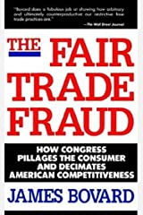 The Fair Trade Fraud: How Congress Pillages the Consumer and Decimates American Competitiveness Kindle Edition
