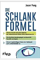 Die Schlankformel: Warum Insulin und nicht Kalorien der entscheidende Faktor beim Abnehmen ist. Wie Sie Ihren Insulinspiegel und damit Ihr Gewicht verringern. ... zum Schlankbleiben ist. (German Edition) Kindle Edition