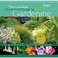 The Canadian Illustrated Guide to Green Gardening: All-New, All-Organic, Back to Basics Gardening