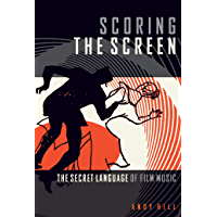 Scoring the Screen: The Secret Language of Film Music (Music Pro Guides) book cover