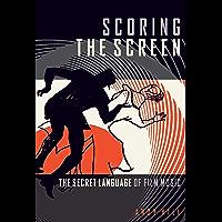 Scoring the Screen: The Secret Language of Film Music (Music Pro Guides) (English Edition)