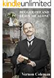 Bugger Off And Leave Me Alone (Vernon Coleman's Diaries Book 3)