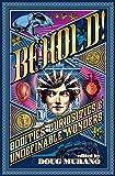 Behold!: Oddities, Curiosities and Undefinable Wonders