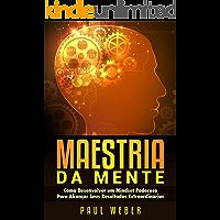 Maestria Da Mente: Como Desenvolver Um Mindset Poderoso Para Alcançar Seus Resultados Extraordinários