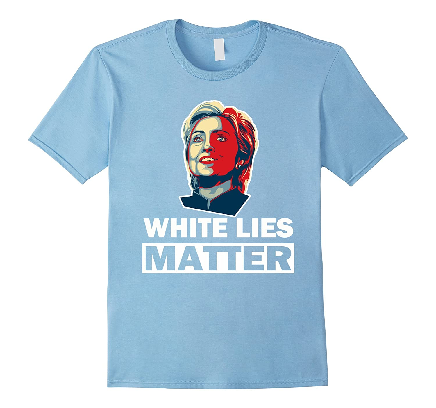 Hillary Clinton White lies matter - Anti Hillary t shirt-RT