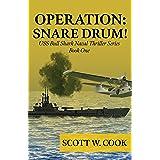 Operation: Snare Drum: A WWII Submarine Adventure Novel (USS Bull Shark Naval Thriller series Book 1)