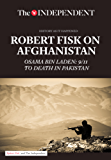 Robert Fisk on Afghanistan: Osama bin Laden: 9/11 to Death in Pakistan