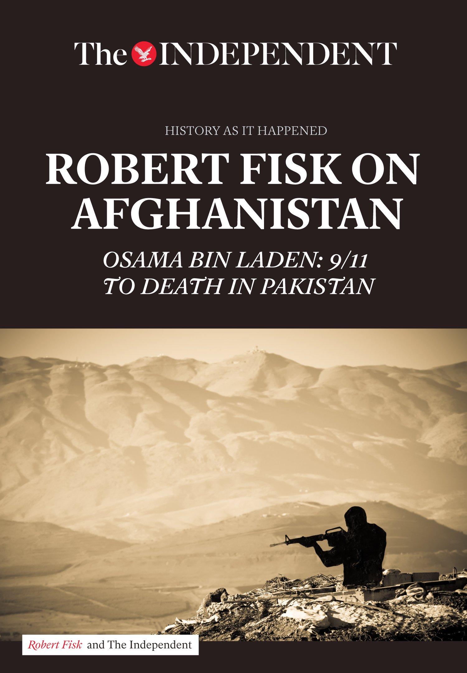 Download Robert Fisk on Afghanistan: Osama bin Laden: 9/11 to Death in Pakistan (History As It Happened) pdf