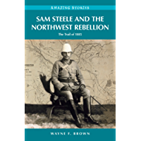 Sam Steele and the Northwest Rebellion (Amazing Stories)
