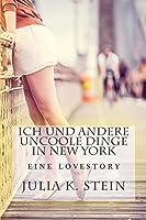 Ich Und Andere Uncoole Dinge In New York: Ein