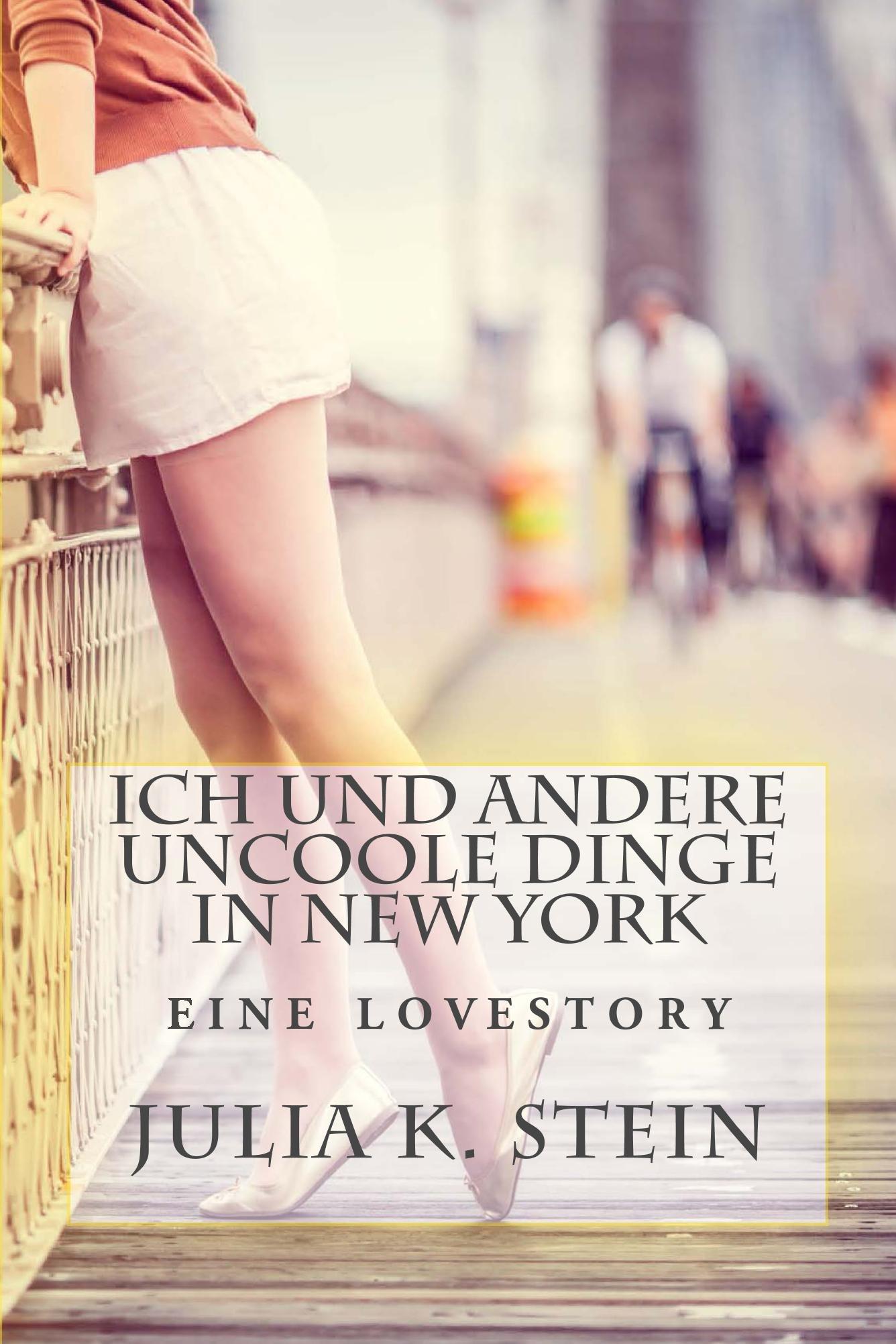 Ich und andere uncoole Dinge in New York: Ein Roman (German Edition)