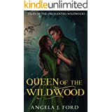 Queen of the Wildwood: A Fairy Tale Romance (Tales of the Enchanted Wildwood Book 1)