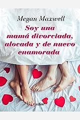 Soy una mamá divorciada, alocada y de nuevo enamorada (Spanish Edition) Kindle Edition