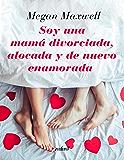 Soy una mamá divorciada, alocada y de nuevo enamorada (Spanish Edition)