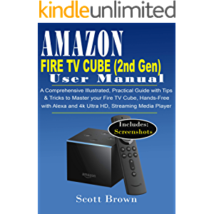 AMAZON FIRE TV CUBE (2nd Generation) USER MANUAL: A Comprehensive Illustrated, Practical Guide with Tips & Tricks to…
