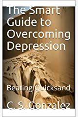 The Smart Guide to Overcoming Depression: Beating Quicksand Kindle Edition
