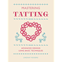Mastering Tatting: Advanced Designs Using Basic Techniques (English Edition)