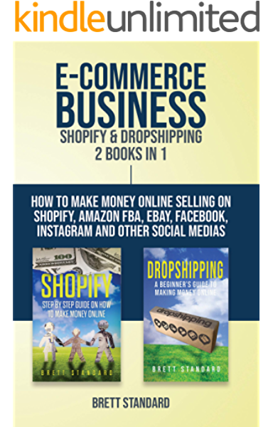 Amazon Com E Commerce Business Shopify Dropshipping 2 Books In 1 How To Make Money Online Selling On Shopify Amazon Fba Ebay Facebook Instagram And Other Social Medias Ebook Standard Brett Kindle