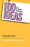 100 Ideas for Primary Teachers: Supporting Children with Dyslexia (100 Ideas for Teachers)