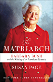 The Matriarch: Barbara Bush and the Making of an American Dynasty