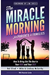 The Miracle Morning for Parents and Families: How to Bring Out the Best in Your KIDS and Your SELF Kindle Edition