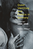Queer Identities and Politics in Germany: A History, 1880–1945