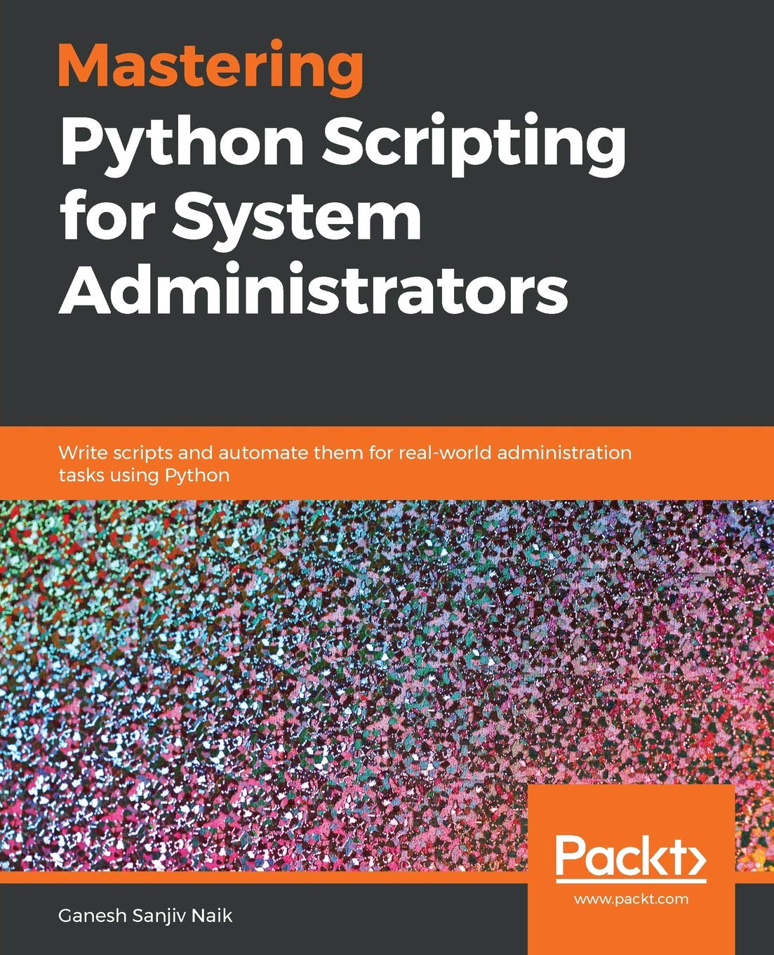 Mastering Python Scripting for System Administrators: Write