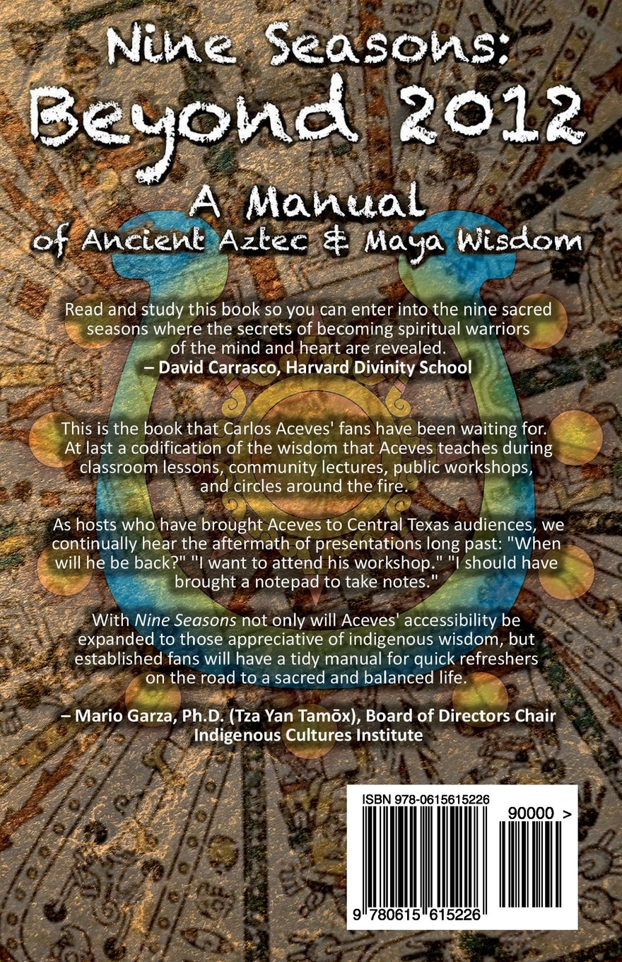 Nine Seasons Beyond 2012 A Manual Of Ancient Aztec Maya Wisdom Any One Here Have An Idea As To The Wiring Diagram Astec Mr Carlos Aceves 9780615615226 Books