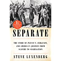 Separate – The Story of Plessy v. Ferguson, and America`s Journey from Slavery to Segregation