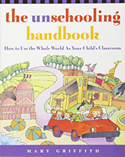 Amazon free to learn why unleashing the instinct to play will the unschooling handbook how to use the whole world as your childs classroom fandeluxe Gallery