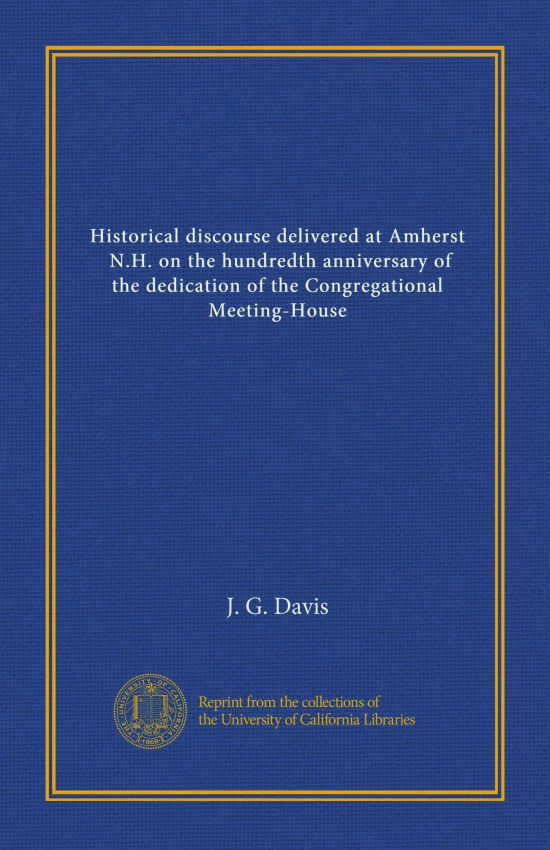 Download Historical discourse delivered at Amherst, N.H. on the hundredth anniversary of the dedication of the Congregational Meeting-House ebook