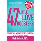 47 Little Love Boosters For a Happy Marriage: Connect and Instantly Deepen Your Bond No Matter How Busy You Are (Amazingly Si
