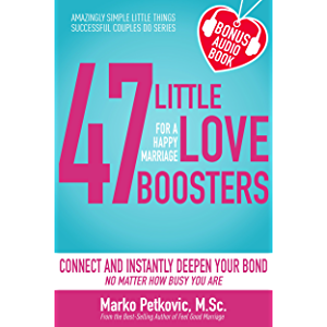 47 Little Love Boosters For a Happy Marriage: Connect and Instantly Deepen Your Bond No Matter How Busy You Are…