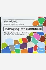 Managing for Happiness: Übungen, Werkzeuge und Praktiken, um jedes Team zu motivieren Paperback