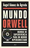 Mundo Orwell: Manual de supervivencia para un mundo hiperconectado (Ariel)