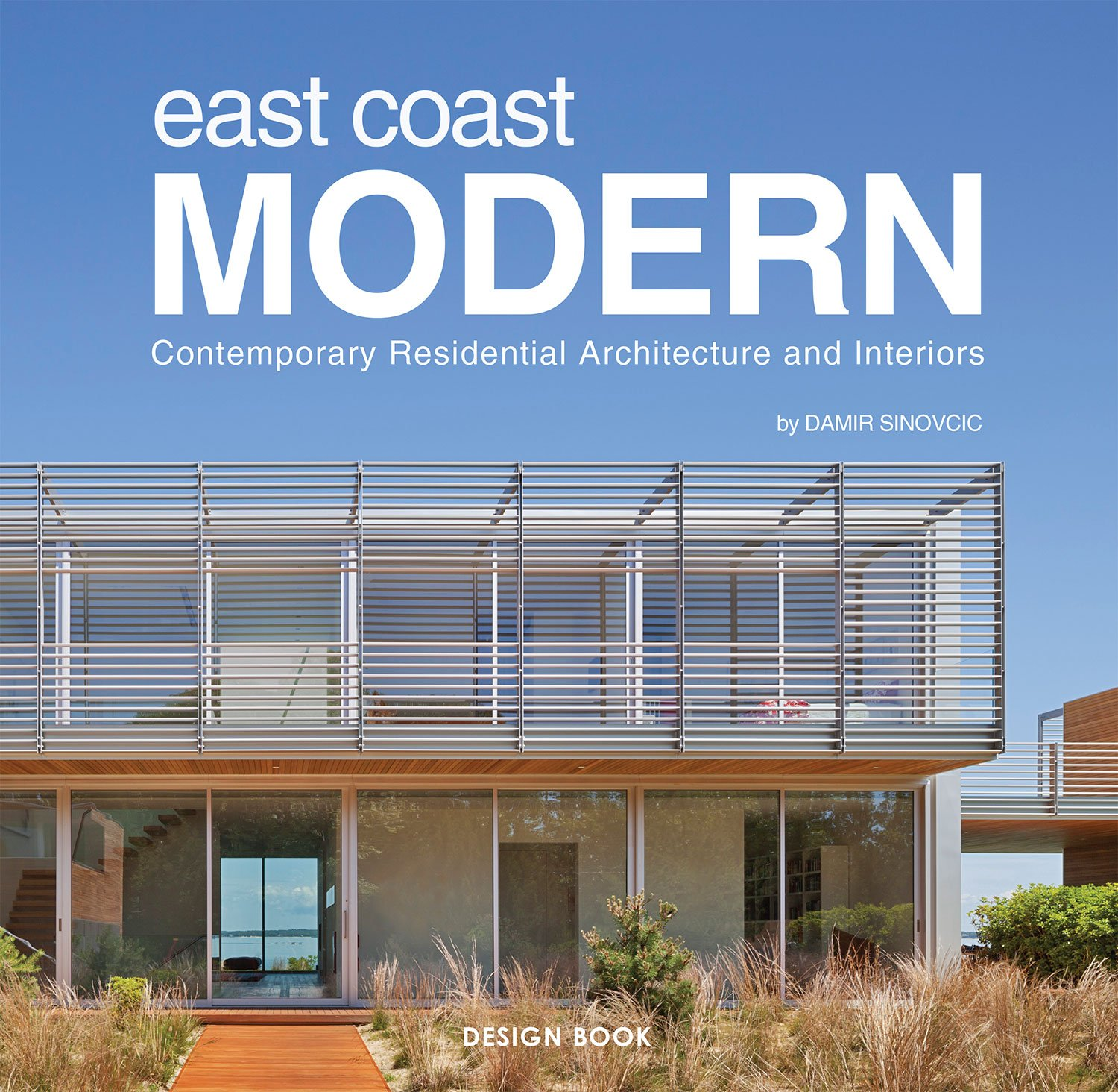 East Coast Modern Contemporary Residential Architecture And Interiors Damir Sinovcic 9781936344055 Amazon Com Books