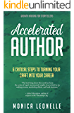 Accelerated Author: 6 Critical Steps To Turning Your Craft Into Your Career (Growth Hacking For Storytellers #6)