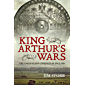 King Arthur's Wars: The Anglo-Saxon Conquest of England