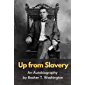 Up from Slavery An Autobiography by Booker T. Washington: (Annotated) (Illustrated)