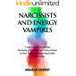 NARCISSIST AND ENERGY VAMPIRES: 7 ways to disarm the narcissist. Recovering and Healing from Emotional Abuse by Toxic…