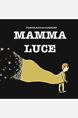 Mamma Luce: La storia di una mamma, radiosa, che aspetta... (Italian Edition) Kindle Edition