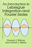 An Introduction to Lebesgue Integration and Fourier Series (Dover Books on Mathematics)