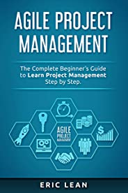 Agile Project Management: The Complete Beginner's Guide to Learn Project Management Step by Step. (English Edition)