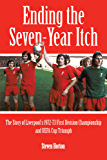 Liverpool FC: Ending the Seven-Year Itch: The Story of Liverpool's 1972-73 League Championship and UEFA Cup Winning Season